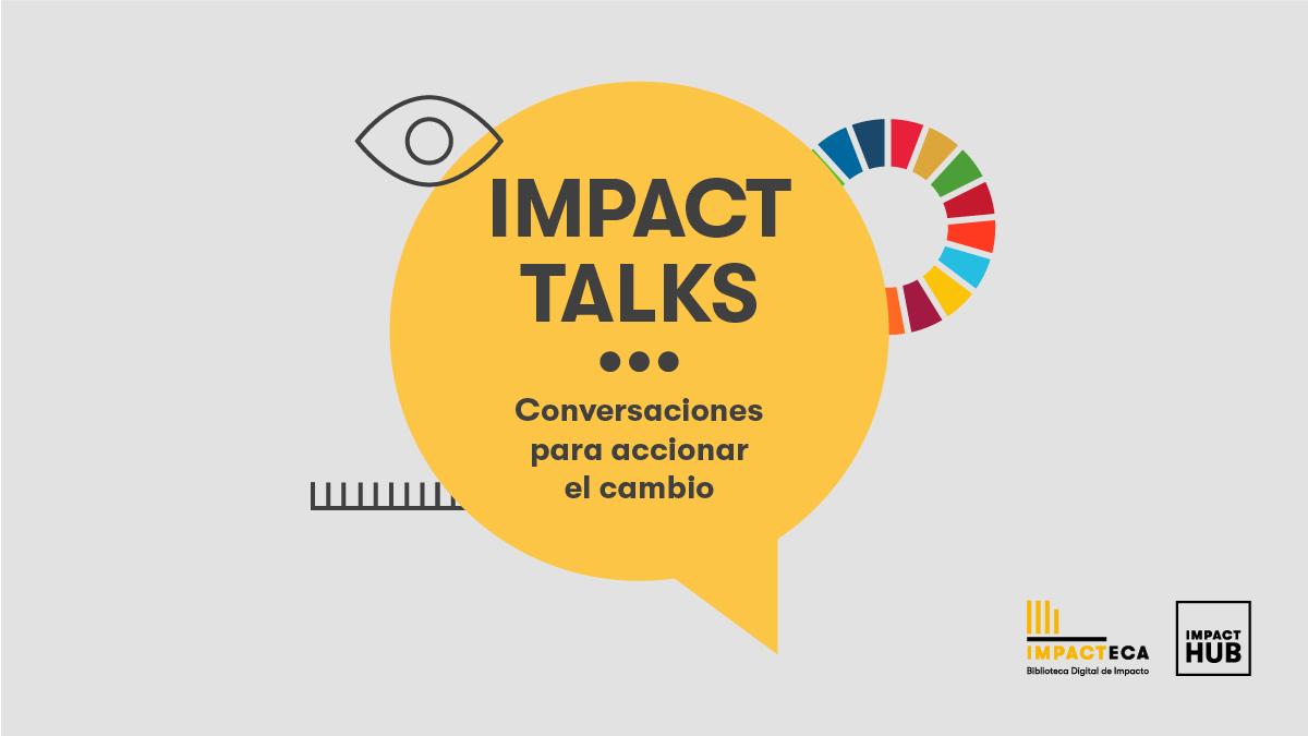 Impact Talks: conversaciones para accionar el cambio